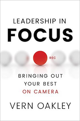 Book COver Leadership in Focus- Bringing Out Your Best on Camera by Vern Oakley